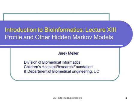 JM -  1 Introduction to Bioinformatics: Lecture XIII Profile and Other Hidden Markov Models Jarek Meller Jarek Meller Division.