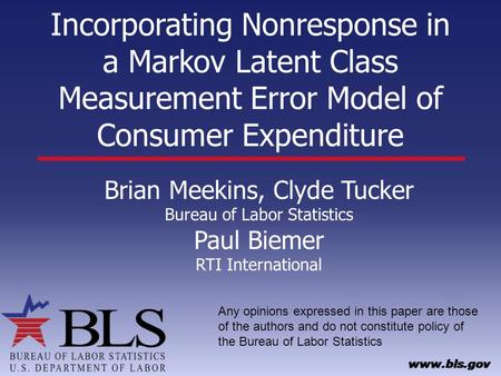 Incorporating Nonresponse in a Markov Latent Class Measurement Error Model of Consumer Expenditure Brian Meekins, Clyde Tucker Bureau of Labor Statistics.