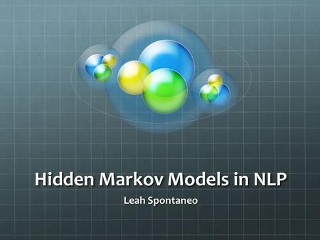 Hidden Markov Models in NLP Leah Spontaneo. Overview Introduction Deterministic Model Statistical Model Speech Recognition Discrete Markov Processes Hidden.