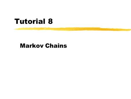 Tutorial 8 Markov Chains. 2  Consider a sequence of random variables X 0, X 1, …, and the set of possible values of these random variables is {0, 1,
