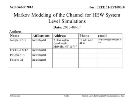Submission doc.: IEEE 11-13/1080r0 September 2013 Joseph Levy, InterDigital Communications Inc..Slide 1 Markov Modeling of the Channel for HEW System Level.