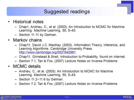 - 1 - Suggested readings Historical notes –Chap1, Andrieu, C., et al. (2003). An Introduction to MCMC for Machine Learning. Machine Learning, 50, 5–43.