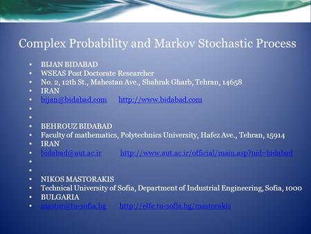 Complex Probability and Markov Stochastic Process BIJAN BIDABAD WSEAS Post Doctorate Researcher No. 2, 12th St., Mahestan Ave., Shahrak Gharb, Tehran,
