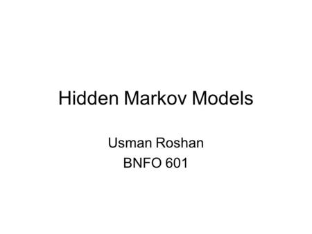 Hidden Markov Models Usman Roshan BNFO 601. Hidden Markov Models Alphabet of symbols: Set of states that emit symbols from the alphabet: Set of probabilities.