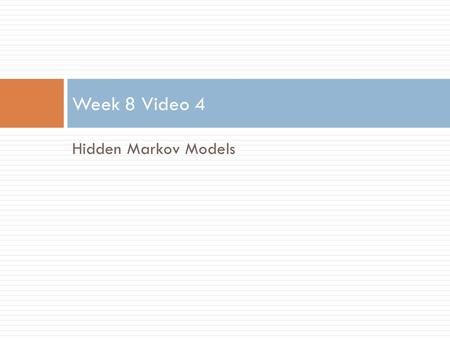 Hidden Markov Models Week 8 Video 4. Markov Model  There are N states  The agent or world (example: the learner) is in only one state at a time  At.