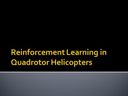 Reinforcement Learning in Quadrotor Helicopters
