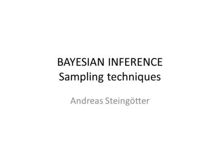 BAYESIAN INFERENCE Sampling techniques
