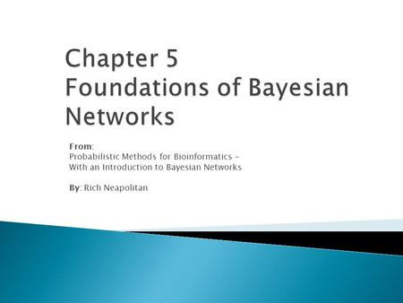 From: Probabilistic Methods for Bioinformatics - With an Introduction to Bayesian Networks By: Rich Neapolitan.