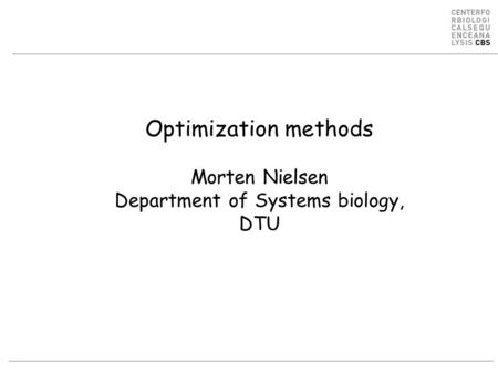 Optimization methods Morten Nielsen Department of Systems biology, DTU.