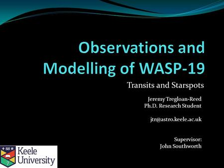 Transits and Starspots Jeremy Tregloan-Reed Ph.D. Research Student Supervisor: John Southworth.