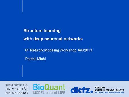Structure learning with deep neuronal networks 6 th Network Modeling Workshop, 6/6/2013 Patrick Michl.
