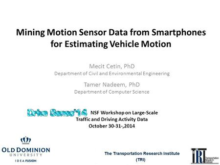 Mining Motion Sensor Data from Smartphones for Estimating Vehicle Motion Tamer Nadeem, PhD Department of Computer Science NSF Workshop on Large-Scale Traffic.
