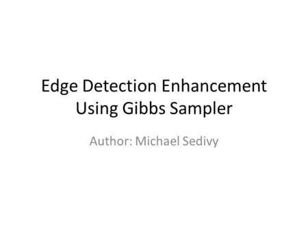 <strong>Edge</strong> <strong>Detection</strong> Enhancement Using Gibbs Sampler
