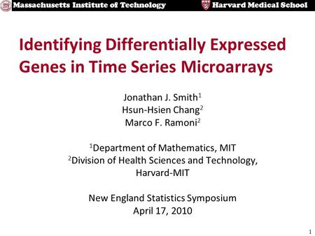 1 Harvard Medical SchoolMassachusetts Institute of Technology Identifying Differentially Expressed Genes in Time Series Microarrays Jonathan J. Smith 1.