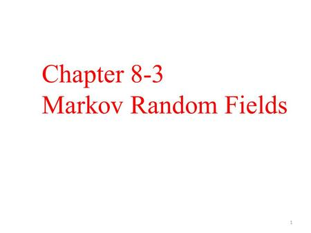 Chapter 8-3 Markov Random Fields 1. Topics 1. Introduction 1. Undirected Graphical Models 2. Terminology 2. Conditional Independence 3. Factorization.