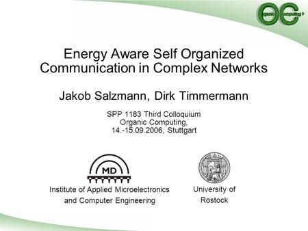 Energy Aware Self Organized Communication in Complex Networks Jakob Salzmann, Dirk Timmermann SPP 1183 Third Colloquium Organic Computing, 14.-15.09.2006,