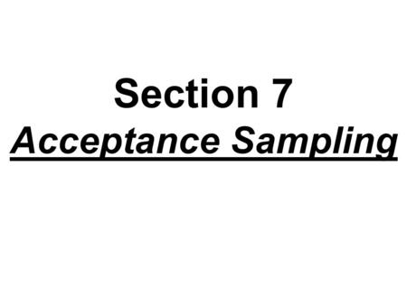 Section 7 Acceptance Sampling. Typical application of acceptance sampling is for lot disposition, sometimes referred to as lot sentencing, for receiving.