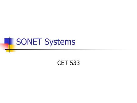 SONET Systems CET 533. North American Digital Hierarchy and SONET TypeChannelsData Rate DS-0164 Kbits/sec DS-1241.533 Mbits/sec DS-367244.736 Mbits/sec.