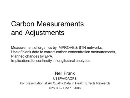 Carbon Measurements and Adjustments Measurement of organics by IMPROVE & STN networks, Use of blank data to correct carbon concentration measurements,