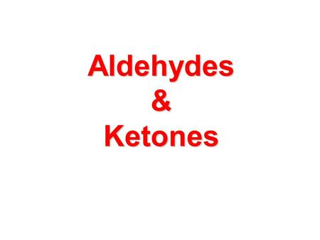 Aldehydes & Ketones. The Carbonyl Group  Compounds containing the carbonyl group, C=O aldehydes and ketones carboxylic acids, Carboxylic acid derivatives.