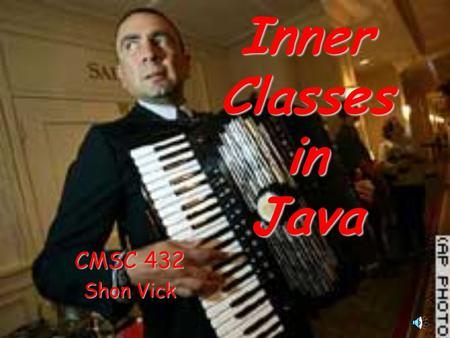 Inner Classes in Java CMSC 432 Shon Vick. 2 Conceptual Structure package p 1 class A 1 class A 2... class A n... package n class A 1 class A 2... class.