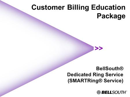Customer Billing Education Package BellSouth® Dedicated Ring Service (SMARTRing® Service)