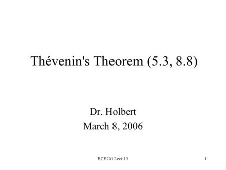 ECE201 Lect-131 Thévenin's Theorem (5.3, 8.8) Dr. Holbert March 8, 2006.