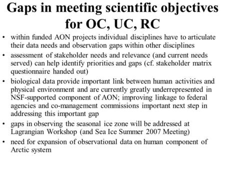 Gaps in meeting scientific objectives for OC, UC, RC within funded AON projects individual disciplines have to articulate their data needs and observation.