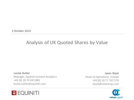 Business. Empowered. CONFIDENTIAL Analysis of UK Quoted Shares by Value 2 October 2013 Jason Black Head of Operations, Europe +44 (0) 20 77 767 574