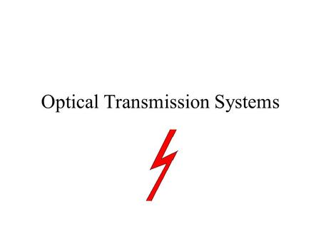 Optical Transmission Systems. GOAL of the presentation Overview of Optical Component Technologies Basic understanding of certain key issues in Component.