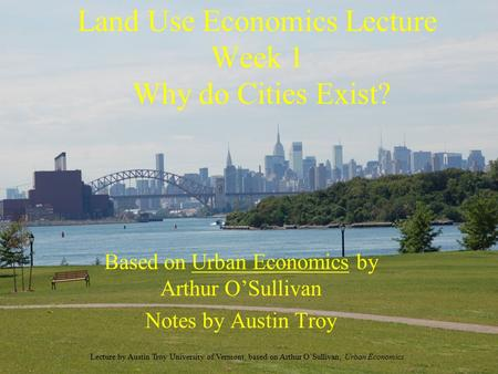 Land Use Economics Lecture Week 1 Why do Cities Exist?