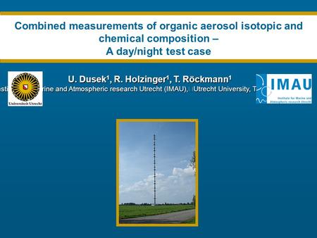 U. Dusek 1, R. Holzinger 1, T. Röckmann 1 Institute for Marine and Atmospheric research Utrecht (IMAU), Utrecht University, The Netherlands Combined measurements.