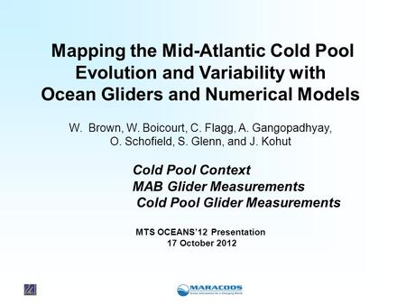 Mapping the Mid-Atlantic Cold Pool Evolution and Variability with Ocean Gliders and Numerical Models W. Brown, W. Boicourt, C. Flagg, A. Gangopadhyay,