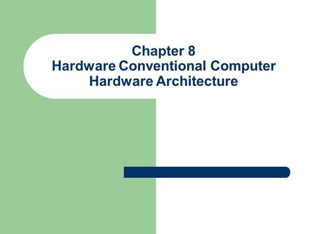 Chapter 8 Hardware Conventional Computer Hardware Architecture.