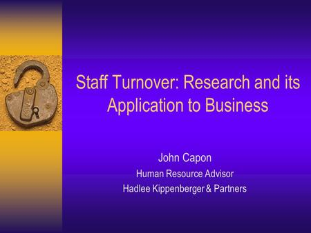 Staff Turnover: Research and its Application to Business John Capon Human Resource Advisor Hadlee Kippenberger & Partners.