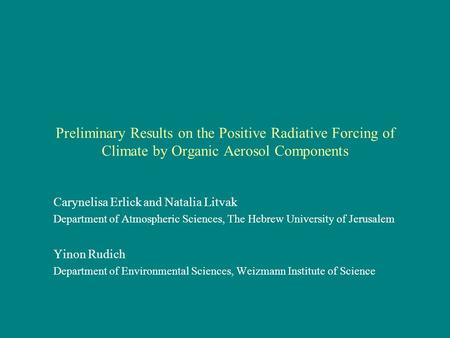Preliminary Results on the Positive Radiative Forcing of Climate by Organic Aerosol Components Carynelisa Erlick and Natalia Litvak Department of Atmospheric.