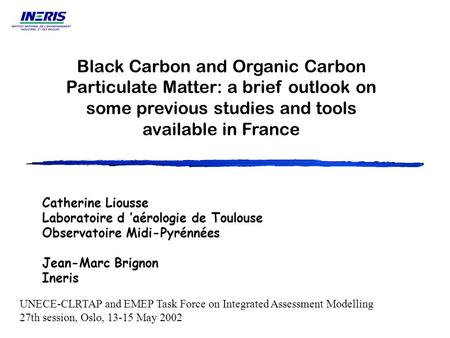 Black Carbon and Organic Carbon Particulate Matter: a brief outlook on some previous studies and tools available in France UNECE-CLRTAP and EMEP Task Force.