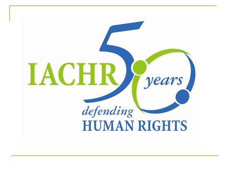 Inter-American Commission on Human Rights IACHR What is the IACHR?