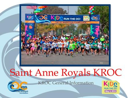 KROC General Information Saint Anne Royals KROC. WELCOME! Please view this presentation in its entirety. Our program relies greatly on our parent volunteers.