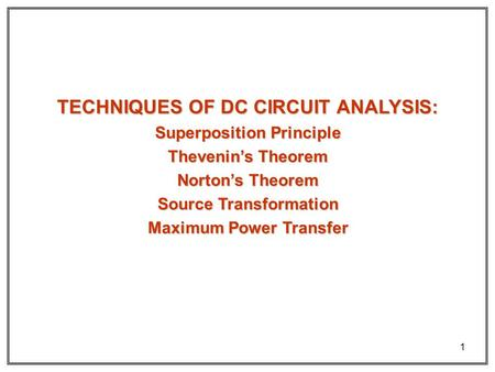 TECHNIQUES OF DC CIRCUIT ANALYSIS: