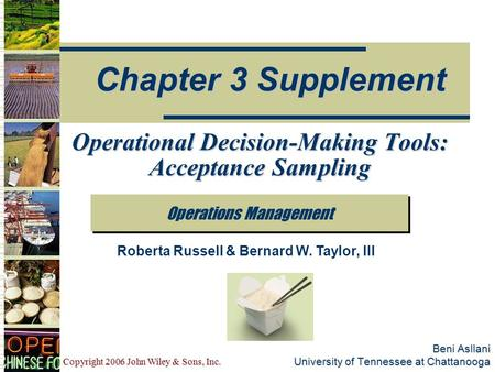Copyright 2006 John Wiley & Sons, Inc. Beni Asllani University of Tennessee at Chattanooga Operations Management Chapter 3 Supplement Roberta Russell &
