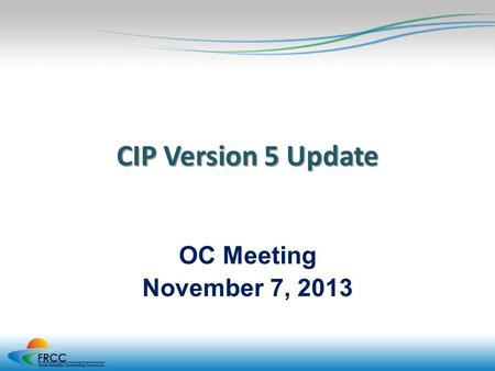 CIP Version 5 Update OC Meeting November 7, 2013.