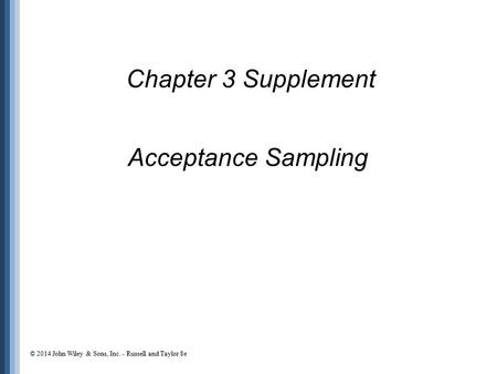 Acceptance Sampling Chapter 3 Supplement © 2014 John Wiley & Sons, Inc. - Russell and Taylor 8e.