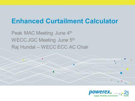 Enhanced Curtailment Calculator Peak MAC Meeting June 4 th WECC JGC Meeting June 5 th Raj Hundal – WECC ECC AC Chair.