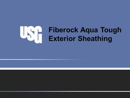 Fiberock Aqua Tough Exterior Sheathing. 2 Fiberock Product Information  USG Patented Technology  Uses crystal growth into fiber for strength  Integrated.