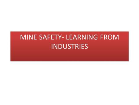 MINE SAFETY- LEARNING FROM INDUSTRIES
