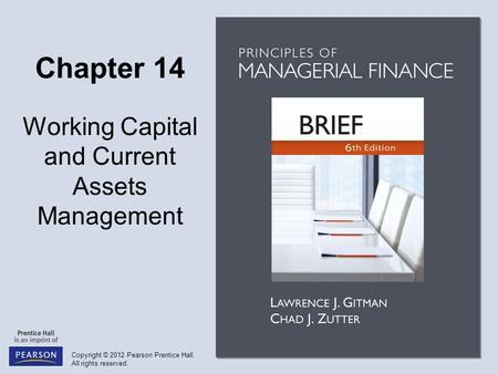 Copyright © 2012 Pearson Prentice Hall. All rights reserved. Chapter 14 Working Capital and Current Assets Management.