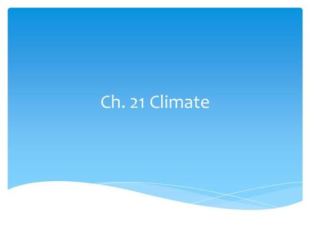 Ch. 21 Climate. 21.1 Factors That Affect Climate.