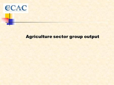 Agriculture sector group output. SourceSLCPCo-benefitsBarriersGood practices Irrigated rice paddy CH4 Reduction in N2O Saving water High yield Drought/storm.