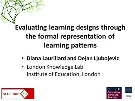 Diana Laurillard and Dejan Ljubojevic London Knowledge Lab Institute of Education, London Evaluating learning designs through the formal representation.